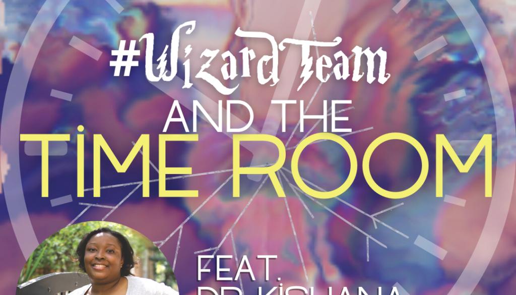 #WizardTeam and the Time Room Dr. Kishana