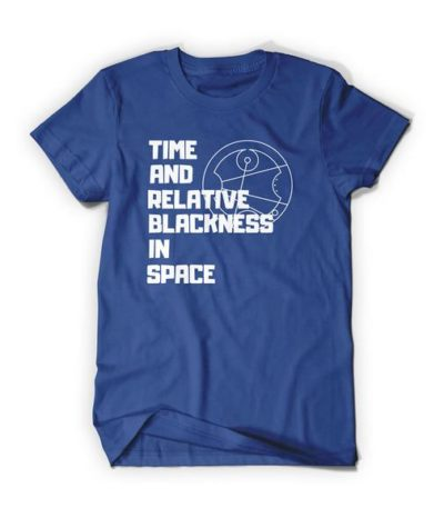 """Blue tee shirt with """"Time and Relative Blackness in Space"""" in white text"""